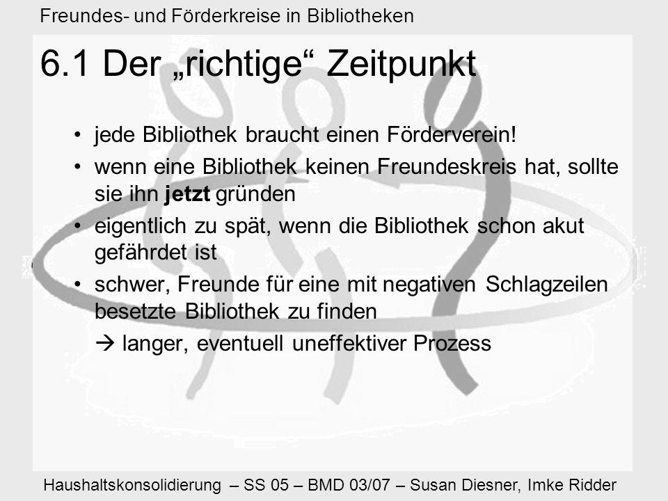 Haushaltskonsolidierung – SS 05 – BMD 03/07 – Susan Diesner, Imke Ridder Freundes- und Förderkreise in Bibliotheken 6.1 Der richtige Zeitpunkt jede Bibliothek braucht einen Förderverein.