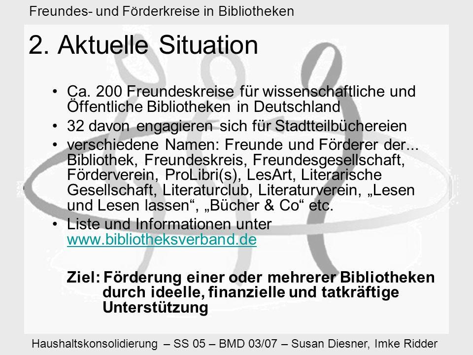 Haushaltskonsolidierung – SS 05 – BMD 03/07 – Susan Diesner, Imke Ridder Freundes- und Förderkreise in Bibliotheken 2.