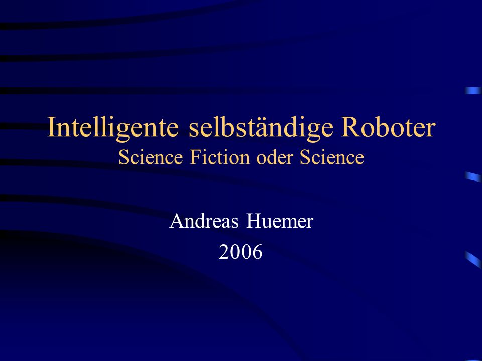 Intelligente selbständige Roboter Science Fiction oder Science Andreas Huemer 2006