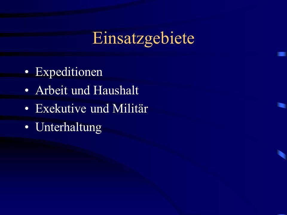 Einsatzgebiete Expeditionen Arbeit und Haushalt Exekutive und Militär Unterhaltung