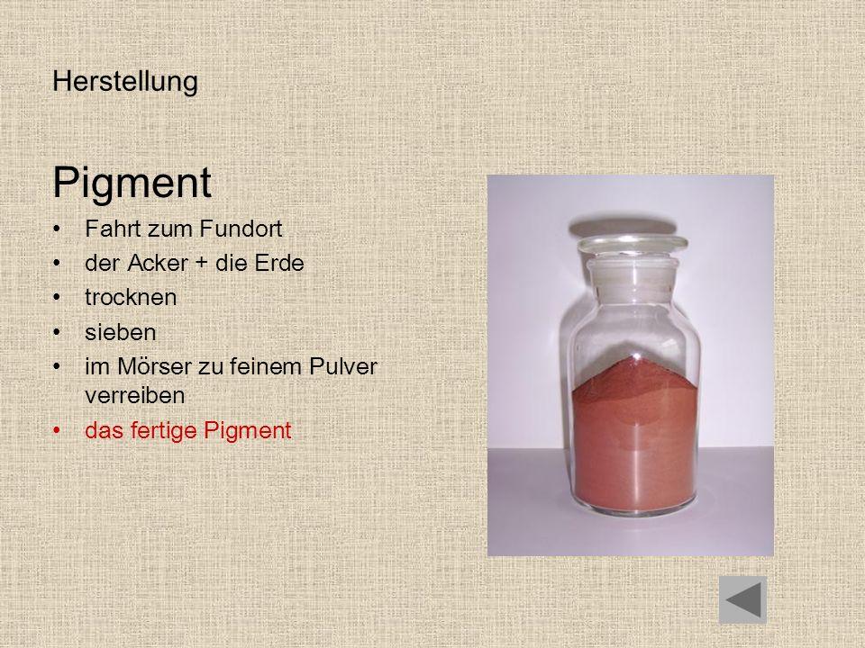 Herstellung Pigment Fahrt zum Fundort der Acker + die Erde trocknen sieben im Mörser zu feinem Pulver verreiben das fertige Pigment