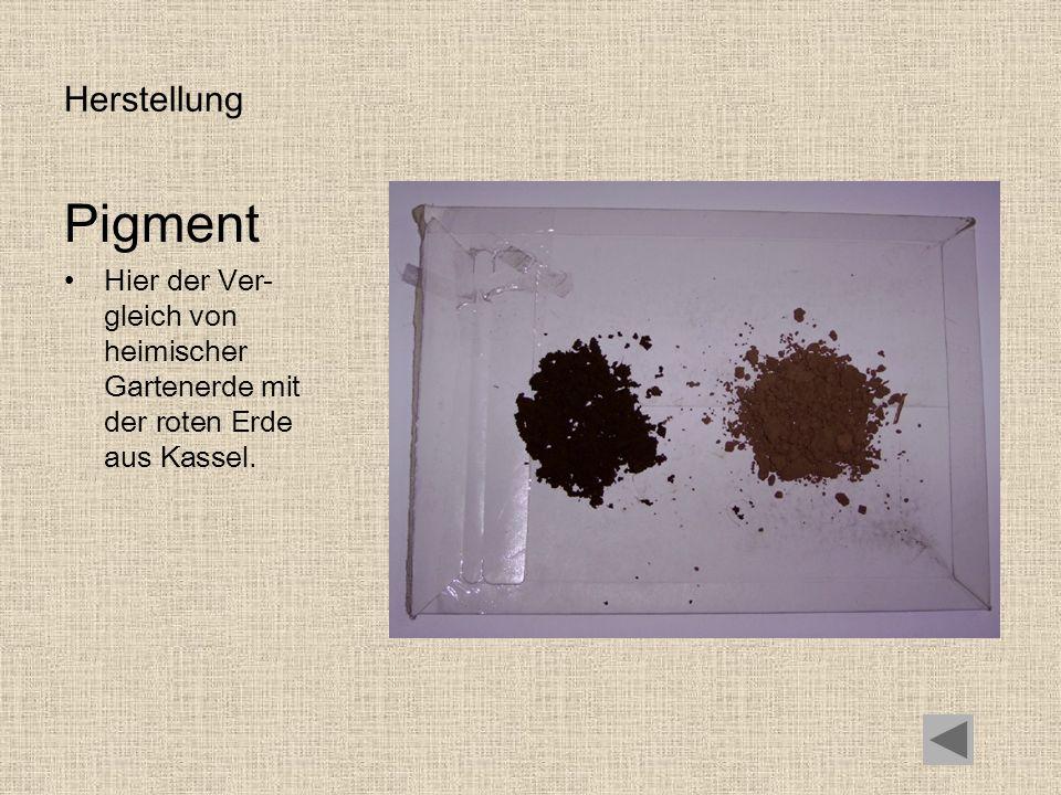 Herstellung Pigment Hier der Ver- gleich von heimischer Gartenerde mit der roten Erde aus Kassel.