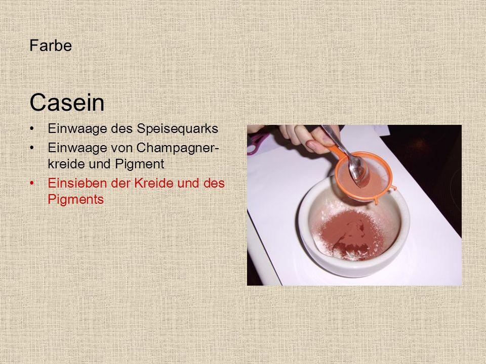 Farbe Casein Einwaage des Speisequarks Einwaage von Champagner- kreide und Pigment Einsieben der Kreide und des Pigments