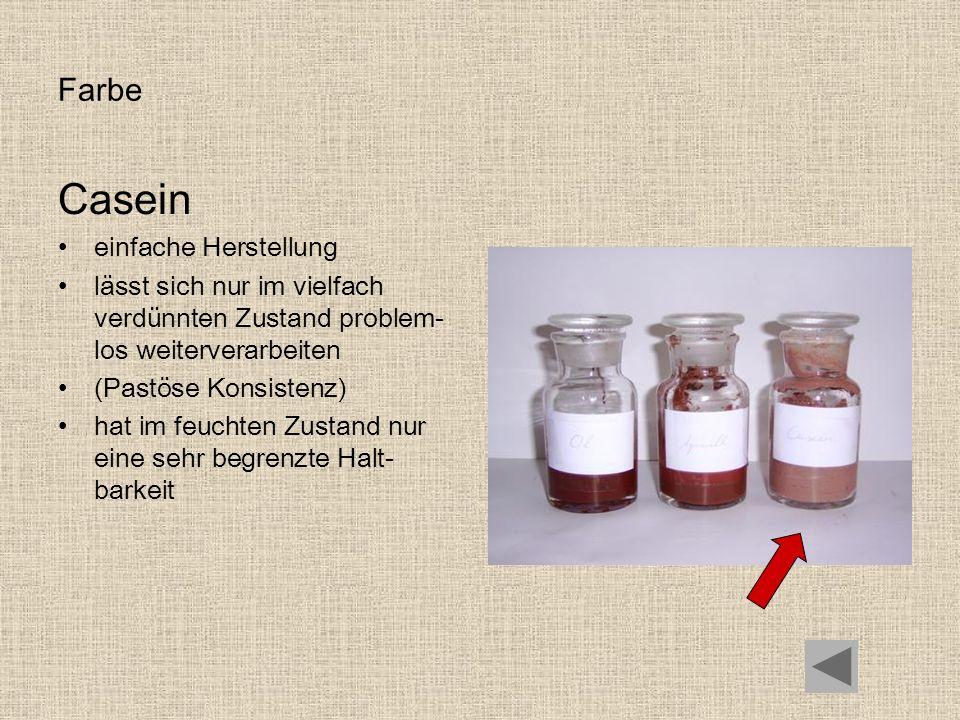 Farbe Casein einfache Herstellung lässt sich nur im vielfach verdünnten Zustand problem- los weiterverarbeiten (Pastöse Konsistenz) hat im feuchten Zu