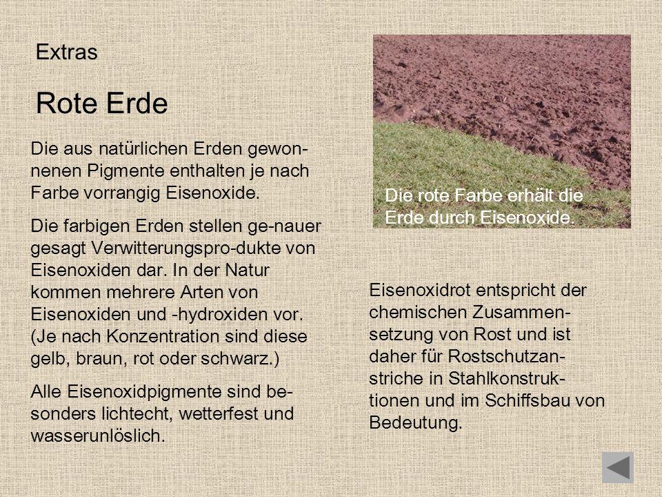 Extras Rote Erde Die aus natürlichen Erden gewon- nenen Pigmente enthalten je nach Farbe vorrangig Eisenoxide. Die farbigen Erden stellen ge-nauer ges