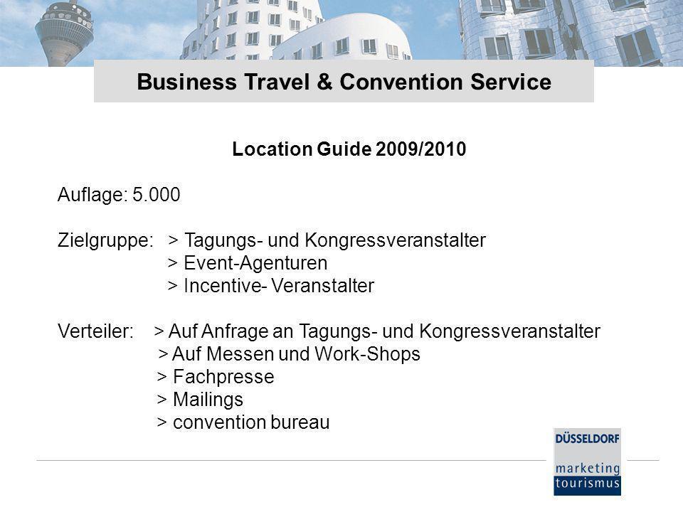 Business Travel & Convention Service Location Guide 2009/2010 Auflage: 5.000 Zielgruppe: > Tagungs- und Kongressveranstalter > Event-Agenturen > Incentive- Veranstalter Verteiler: > Auf Anfrage an Tagungs- und Kongressveranstalter > Auf Messen und Work-Shops > Fachpresse > Mailings > convention bureau