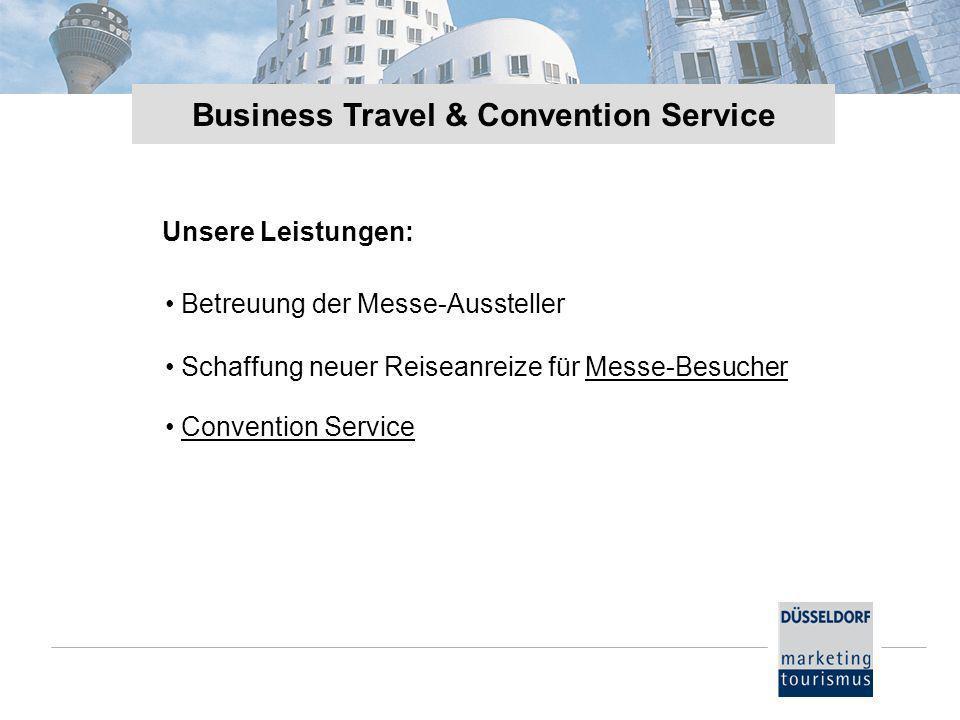 Business Travel & Convention Service Betreuung der Messe-Aussteller Convention Service Schaffung neuer Reiseanreize für Messe-Besucher Schaffung neuer Reiseanreize für Messe-Besucher Unsere Leistungen: