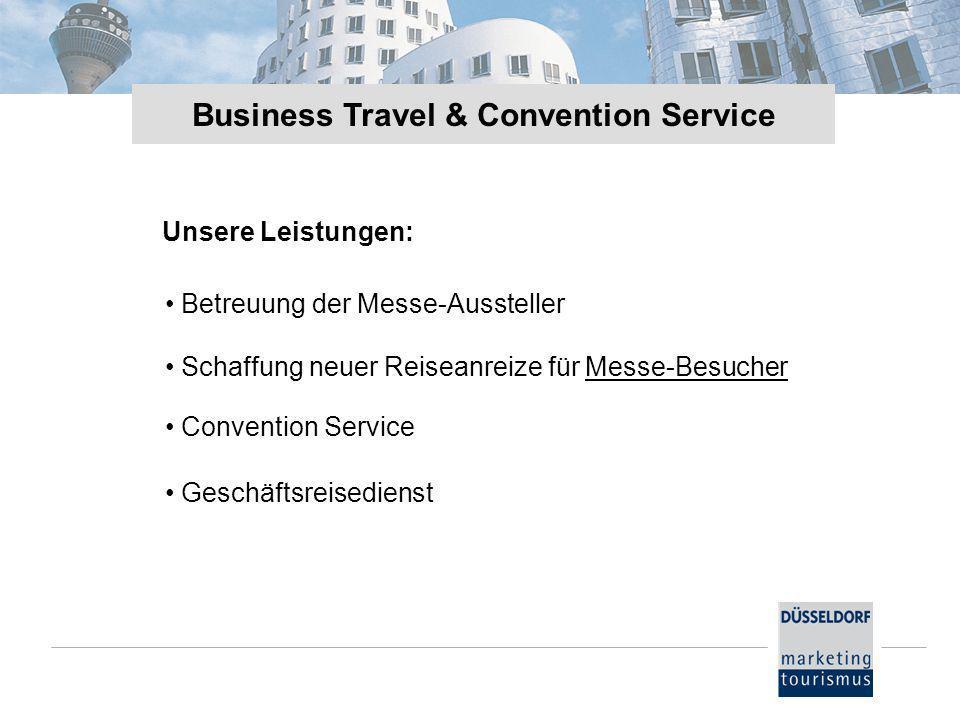Business Travel & Convention Service Betreuung der Messe-Aussteller Convention Service Schaffung neuer Reiseanreize für Messe-Besucher Schaffung neuer Reiseanreize für Messe-Besucher Geschäftsreisedienst Unsere Leistungen: