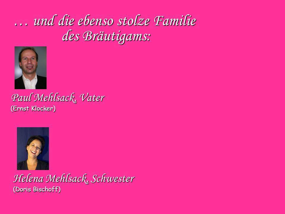 … und die ebenso stolze Familie des Bräutigams: Paul Mehlsack, Vater (Ernst Klocker) Helena Mehlsack, Schwester (Doris Bischoff)