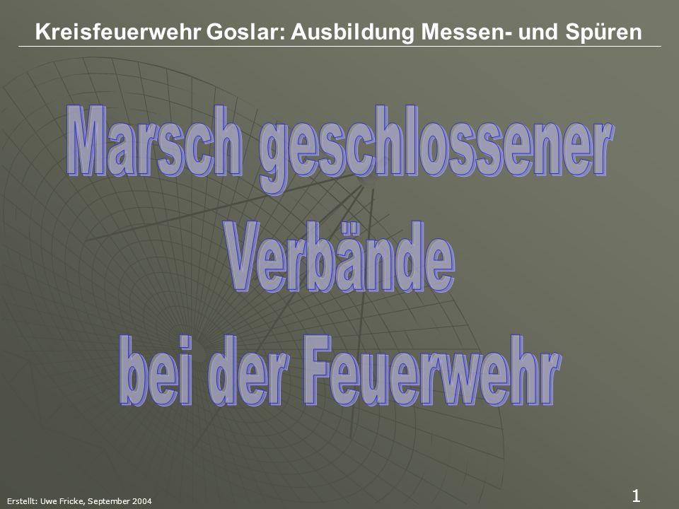 Kreisfeuerwehr Goslar: Ausbildung Messen- und Spüren Erstellt: Uwe Fricke, September 2004 32 Die Marschfolge regelt die Reihenfolge der marschierenden Fahrzeuge.