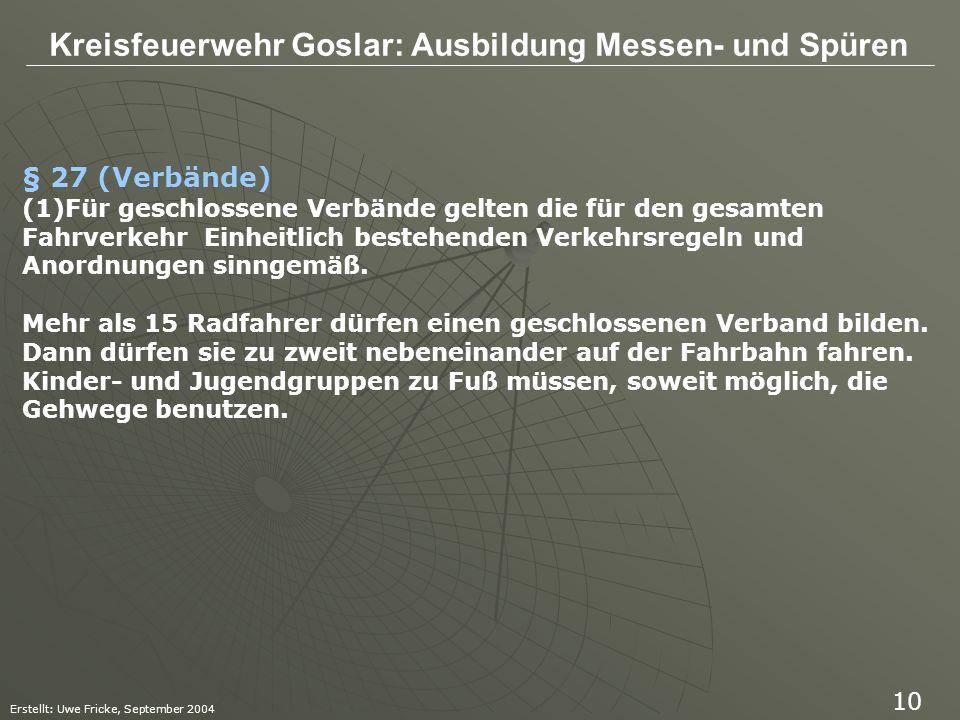 Kreisfeuerwehr Goslar: Ausbildung Messen- und Spüren Erstellt: Uwe Fricke, September 2004 10 § 27 (Verbände) (1)Für geschlossene Verbände gelten die f