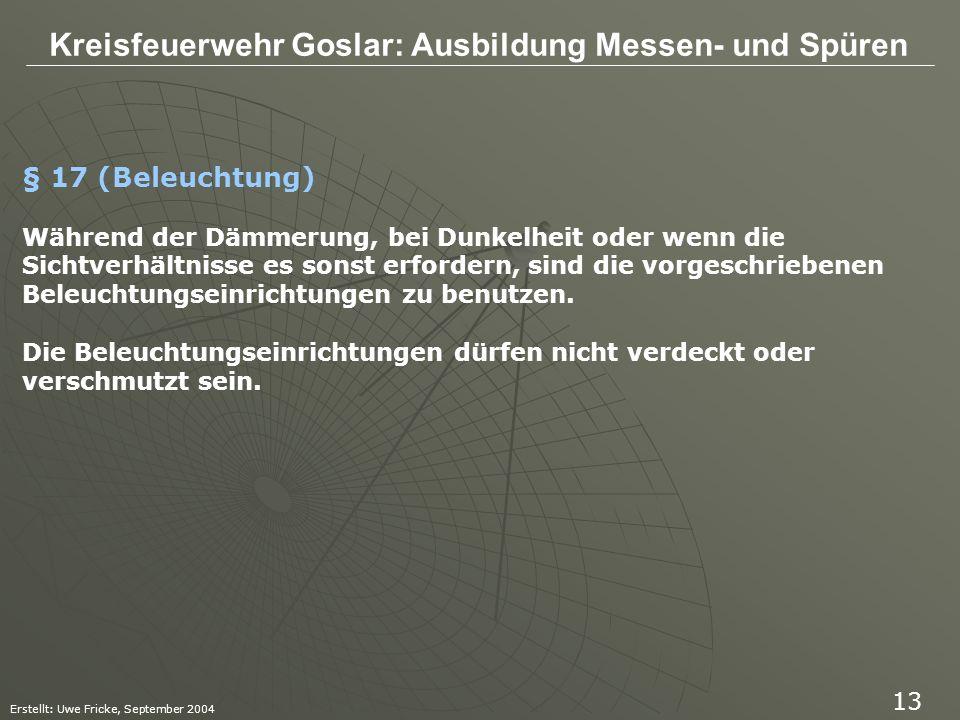 Kreisfeuerwehr Goslar: Ausbildung Messen- und Spüren Erstellt: Uwe Fricke, September 2004 13 § 17 (Beleuchtung) Während der Dämmerung, bei Dunkelheit