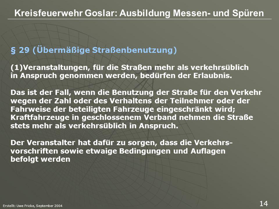 Kreisfeuerwehr Goslar: Ausbildung Messen- und Spüren Erstellt: Uwe Fricke, September 2004 14 § 29 (Übermäßige Straßenbenutzung) (1)Veranstaltungen, fü