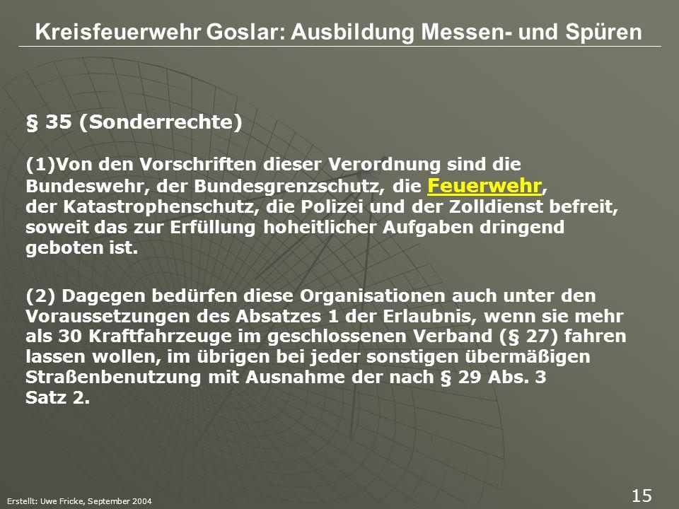 Kreisfeuerwehr Goslar: Ausbildung Messen- und Spüren Erstellt: Uwe Fricke, September 2004 15 § 35 (Sonderrechte) (1)Von den Vorschriften dieser Verord