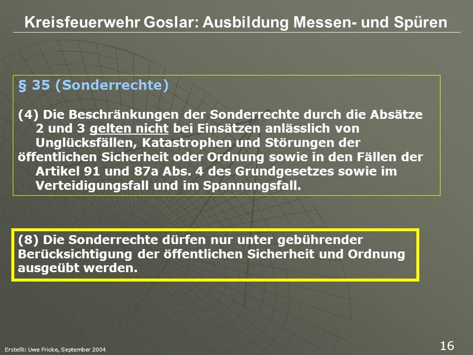 Kreisfeuerwehr Goslar: Ausbildung Messen- und Spüren Erstellt: Uwe Fricke, September 2004 16 § 35 (Sonderrechte) (4) Die Beschränkungen der Sonderrech