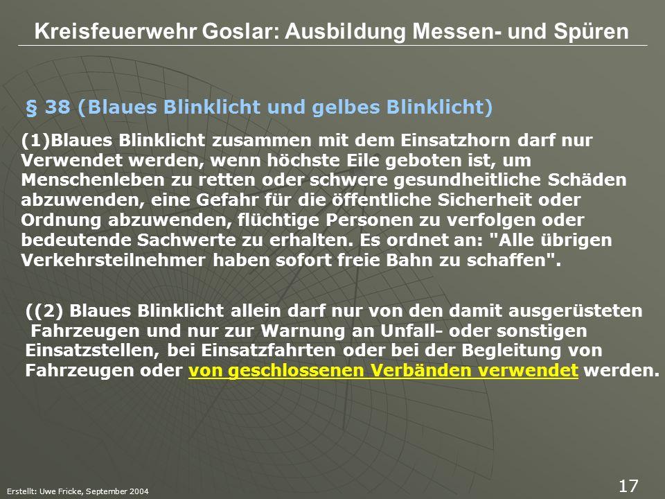 Kreisfeuerwehr Goslar: Ausbildung Messen- und Spüren Erstellt: Uwe Fricke, September 2004 17 (1)Blaues Blinklicht zusammen mit dem Einsatzhorn darf nu