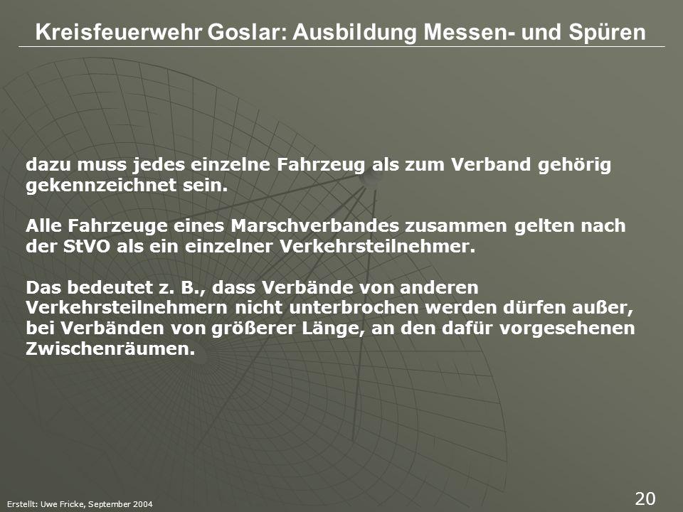 Kreisfeuerwehr Goslar: Ausbildung Messen- und Spüren Erstellt: Uwe Fricke, September 2004 20 dazu muss jedes einzelne Fahrzeug als zum Verband gehörig