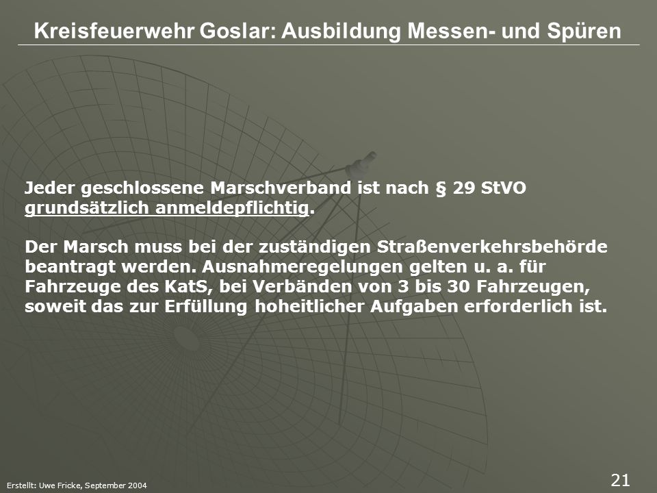 Kreisfeuerwehr Goslar: Ausbildung Messen- und Spüren Erstellt: Uwe Fricke, September 2004 21 Jeder geschlossene Marschverband ist nach § 29 StVO grund