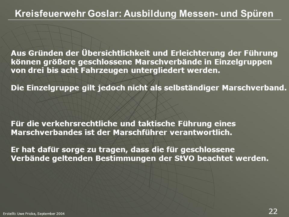 Kreisfeuerwehr Goslar: Ausbildung Messen- und Spüren Erstellt: Uwe Fricke, September 2004 22 Aus Gründen der Übersichtlichkeit und Erleichterung der F