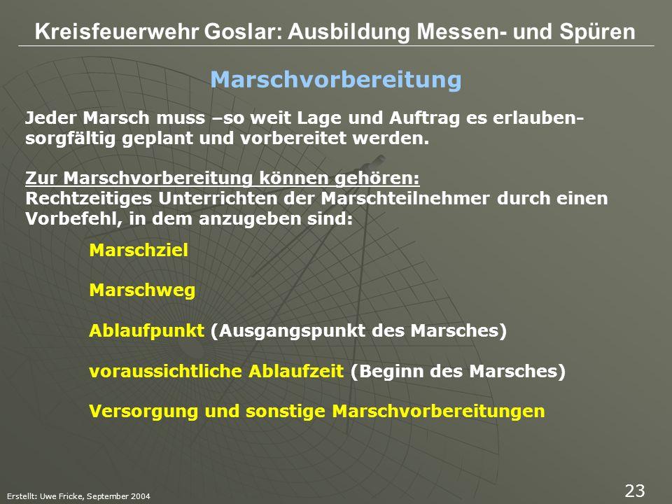 Kreisfeuerwehr Goslar: Ausbildung Messen- und Spüren Erstellt: Uwe Fricke, September 2004 23 Jeder Marsch muss –so weit Lage und Auftrag es erlauben-