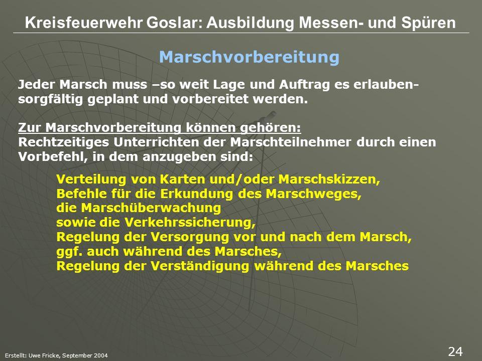 Kreisfeuerwehr Goslar: Ausbildung Messen- und Spüren Erstellt: Uwe Fricke, September 2004 24 Jeder Marsch muss –so weit Lage und Auftrag es erlauben-