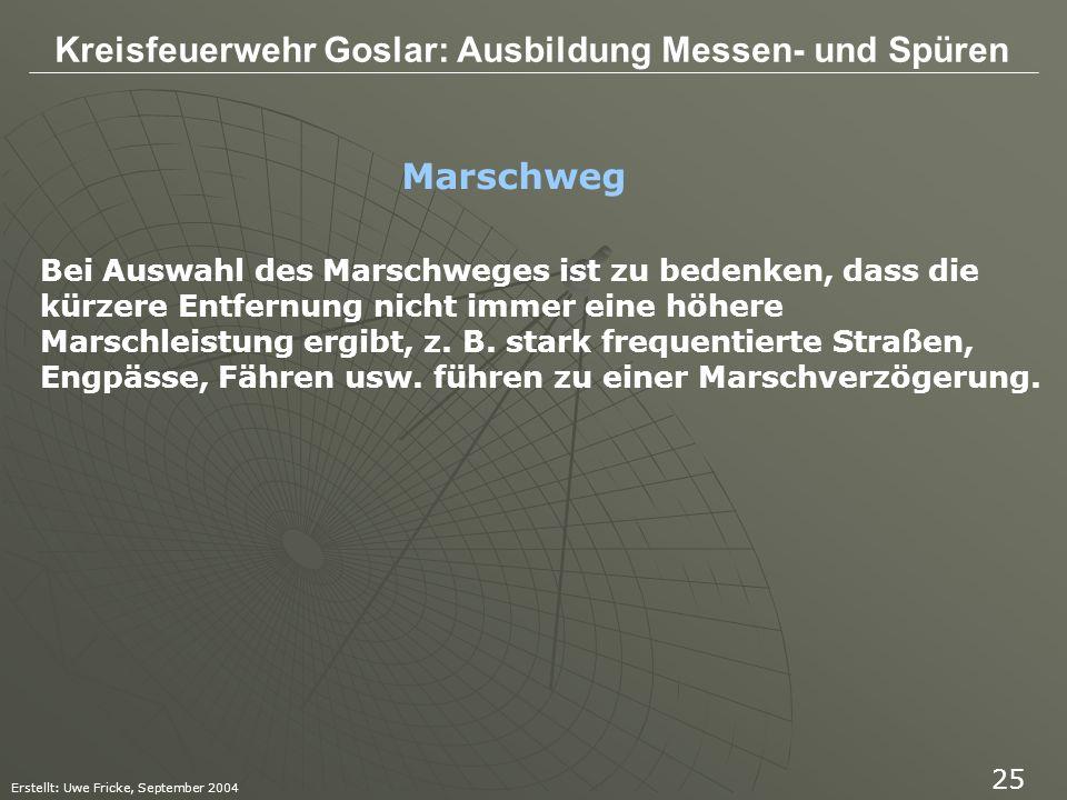 Kreisfeuerwehr Goslar: Ausbildung Messen- und Spüren Erstellt: Uwe Fricke, September 2004 25 Bei Auswahl des Marschweges ist zu bedenken, dass die kür