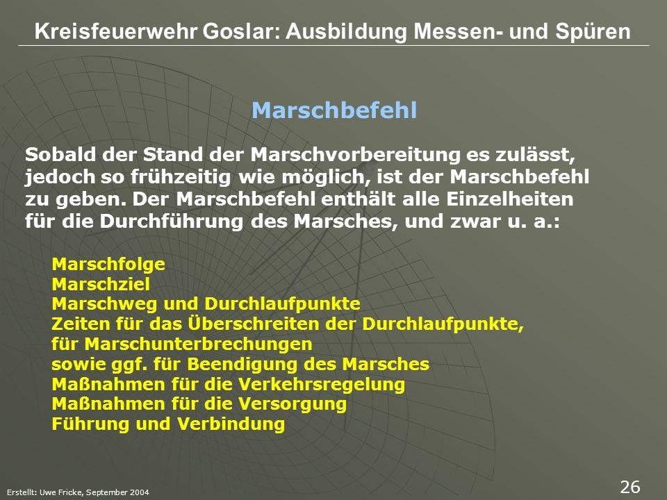 Kreisfeuerwehr Goslar: Ausbildung Messen- und Spüren Erstellt: Uwe Fricke, September 2004 26 Sobald der Stand der Marschvorbereitung es zulässt, jedoc