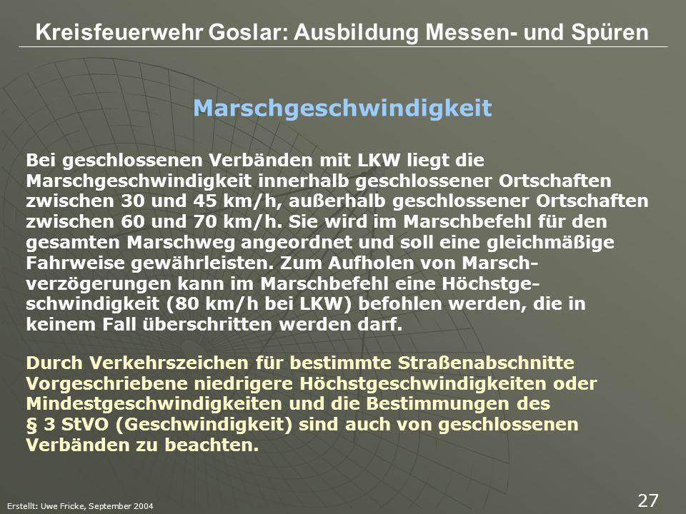 Kreisfeuerwehr Goslar: Ausbildung Messen- und Spüren Erstellt: Uwe Fricke, September 2004 27 Bei geschlossenen Verbänden mit LKW liegt die Marschgesch