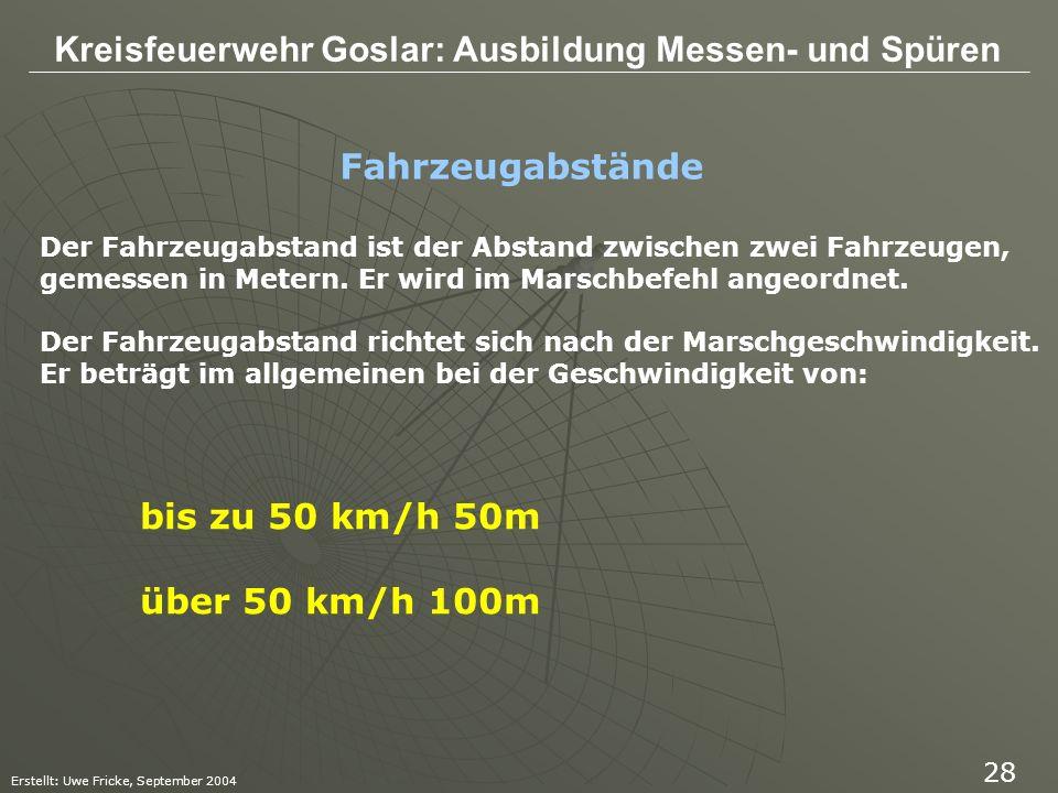 Kreisfeuerwehr Goslar: Ausbildung Messen- und Spüren Erstellt: Uwe Fricke, September 2004 28 Der Fahrzeugabstand ist der Abstand zwischen zwei Fahrzeu