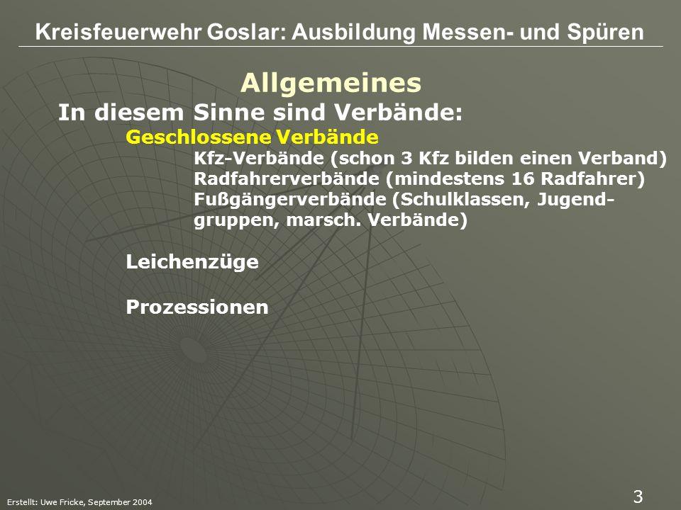 Kreisfeuerwehr Goslar: Ausbildung Messen- und Spüren Erstellt: Uwe Fricke, September 2004 14 § 29 (Übermäßige Straßenbenutzung) (1)Veranstaltungen, für die Straßen mehr als verkehrsüblich in Anspruch genommen werden, bedürfen der Erlaubnis.