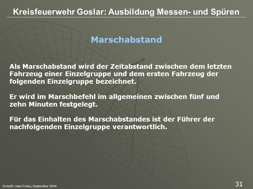 Kreisfeuerwehr Goslar: Ausbildung Messen- und Spüren Erstellt: Uwe Fricke, September 2004 31 Als Marschabstand wird der Zeitabstand zwischen dem letzt