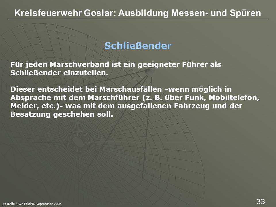 Kreisfeuerwehr Goslar: Ausbildung Messen- und Spüren Erstellt: Uwe Fricke, September 2004 33 Für jeden Marschverband ist ein geeigneter Führer als Sch