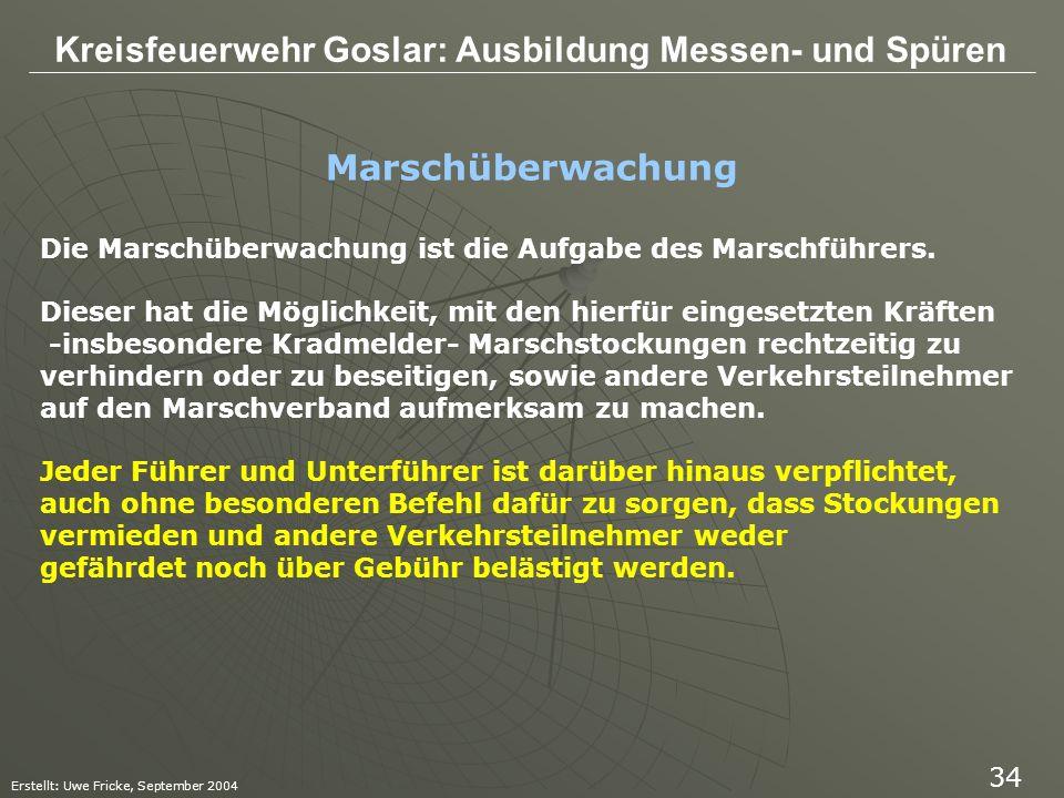 Kreisfeuerwehr Goslar: Ausbildung Messen- und Spüren Erstellt: Uwe Fricke, September 2004 34 Die Marschüberwachung ist die Aufgabe des Marschführers.