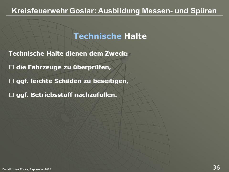 Kreisfeuerwehr Goslar: Ausbildung Messen- und Spüren Erstellt: Uwe Fricke, September 2004 36 Technische Halte dienen dem Zweck: • die Fahrzeuge zu übe