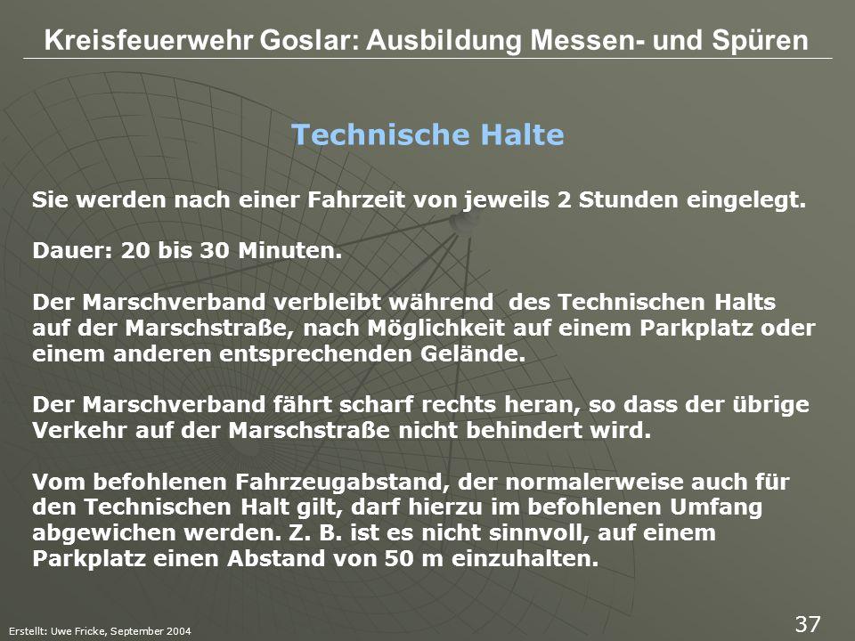 Kreisfeuerwehr Goslar: Ausbildung Messen- und Spüren Erstellt: Uwe Fricke, September 2004 37 Sie werden nach einer Fahrzeit von jeweils 2 Stunden eing