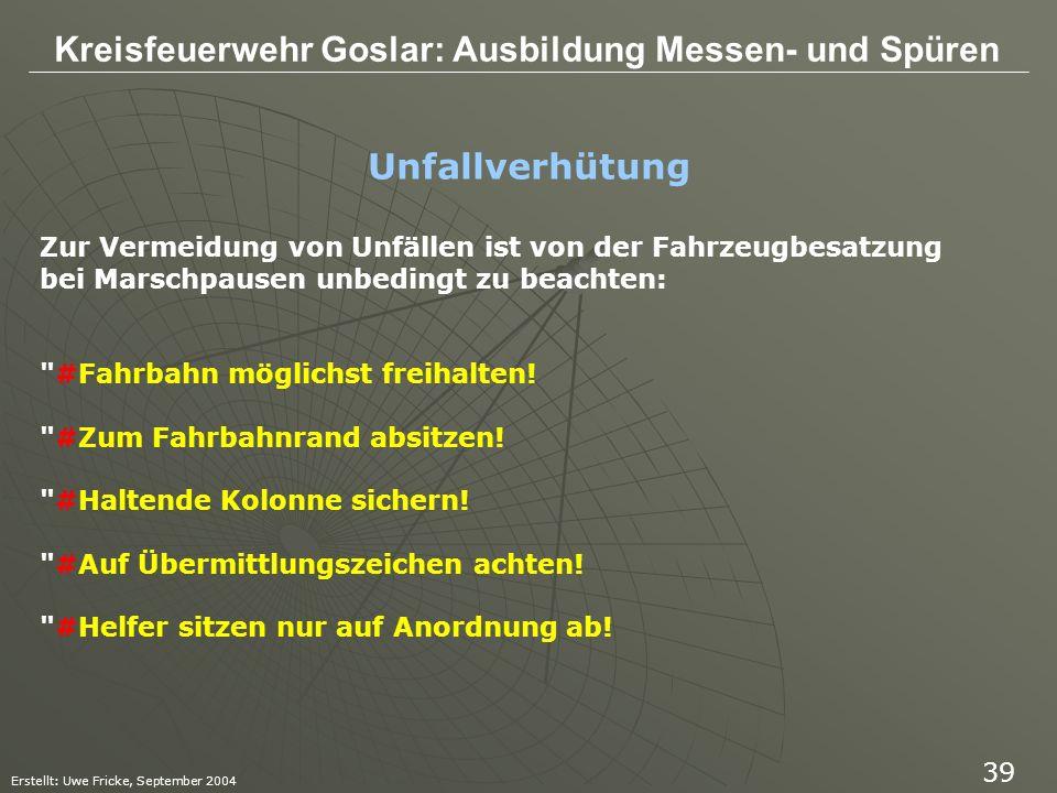 Kreisfeuerwehr Goslar: Ausbildung Messen- und Spüren Erstellt: Uwe Fricke, September 2004 39 Zur Vermeidung von Unfällen ist von der Fahrzeugbesatzung