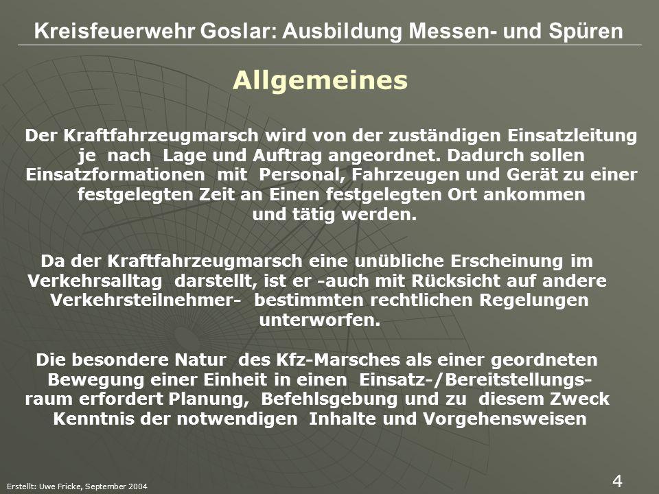 Kreisfeuerwehr Goslar: Ausbildung Messen- und Spüren Erstellt: Uwe Fricke, September 2004 4 Der Kraftfahrzeugmarsch wird von der zuständigen Einsatzle