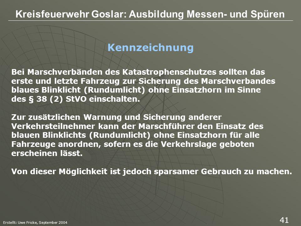 Kreisfeuerwehr Goslar: Ausbildung Messen- und Spüren Erstellt: Uwe Fricke, September 2004 41 Kennzeichnung Bei Marschverbänden des Katastrophenschutze