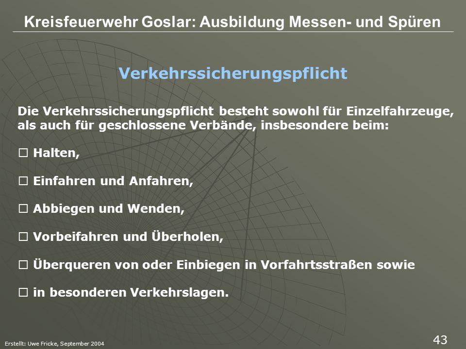 Kreisfeuerwehr Goslar: Ausbildung Messen- und Spüren Erstellt: Uwe Fricke, September 2004 43 Verkehrssicherungspflicht Die Verkehrssicherungspflicht b