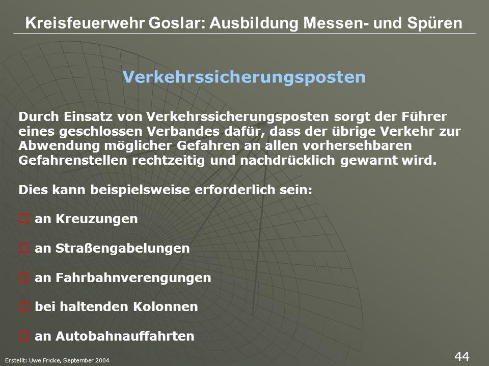 Kreisfeuerwehr Goslar: Ausbildung Messen- und Spüren Erstellt: Uwe Fricke, September 2004 44 Verkehrssicherungsposten Durch Einsatz von Verkehrssicher