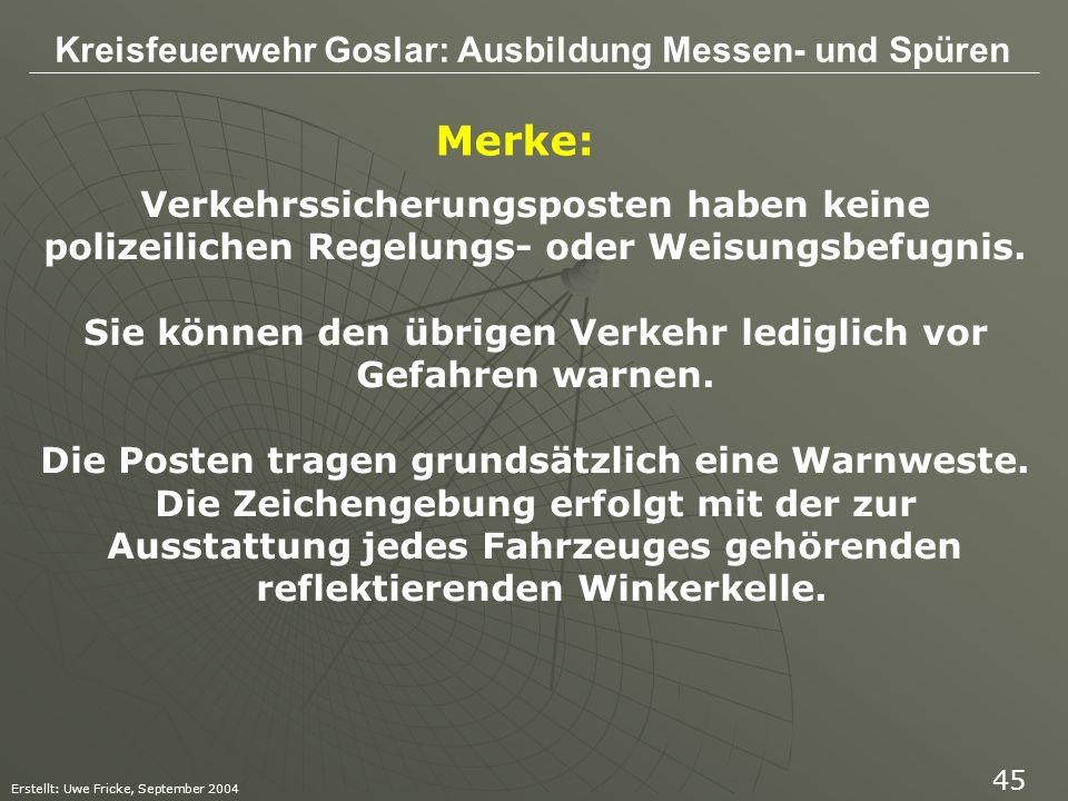 Kreisfeuerwehr Goslar: Ausbildung Messen- und Spüren Erstellt: Uwe Fricke, September 2004 45 Merke: Verkehrssicherungsposten haben keine polizeilichen