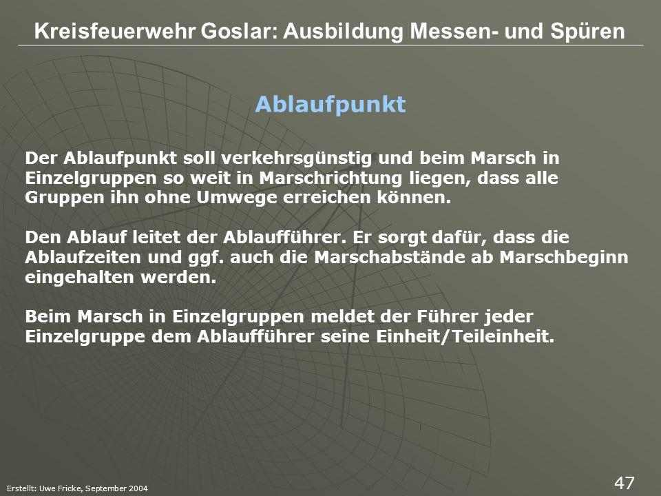Kreisfeuerwehr Goslar: Ausbildung Messen- und Spüren Erstellt: Uwe Fricke, September 2004 47 Ablaufpunkt Der Ablaufpunkt soll verkehrsgünstig und beim