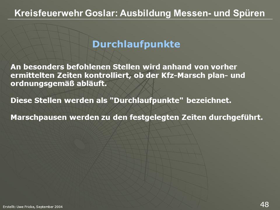 Kreisfeuerwehr Goslar: Ausbildung Messen- und Spüren Erstellt: Uwe Fricke, September 2004 48 Durchlaufpunkte An besonders befohlenen Stellen wird anha
