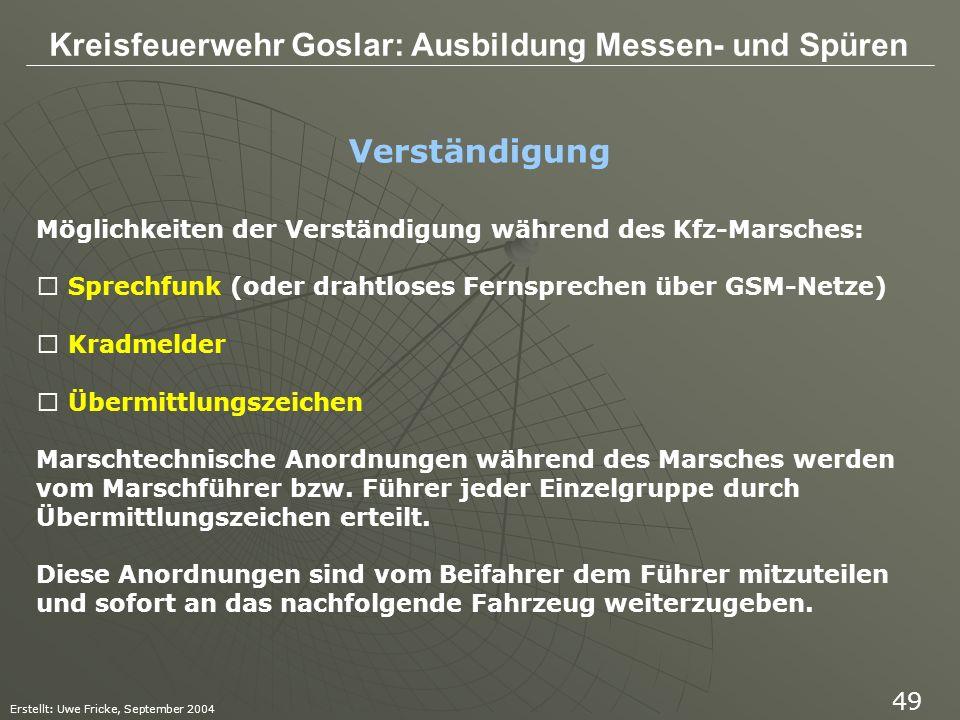 Kreisfeuerwehr Goslar: Ausbildung Messen- und Spüren Erstellt: Uwe Fricke, September 2004 49 Verständigung Möglichkeiten der Verständigung während des