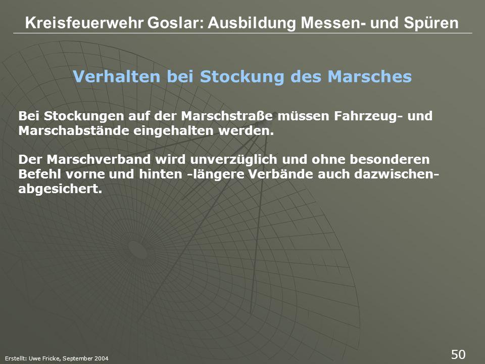 Kreisfeuerwehr Goslar: Ausbildung Messen- und Spüren Erstellt: Uwe Fricke, September 2004 50 Verhalten bei Stockung des Marsches Bei Stockungen auf de