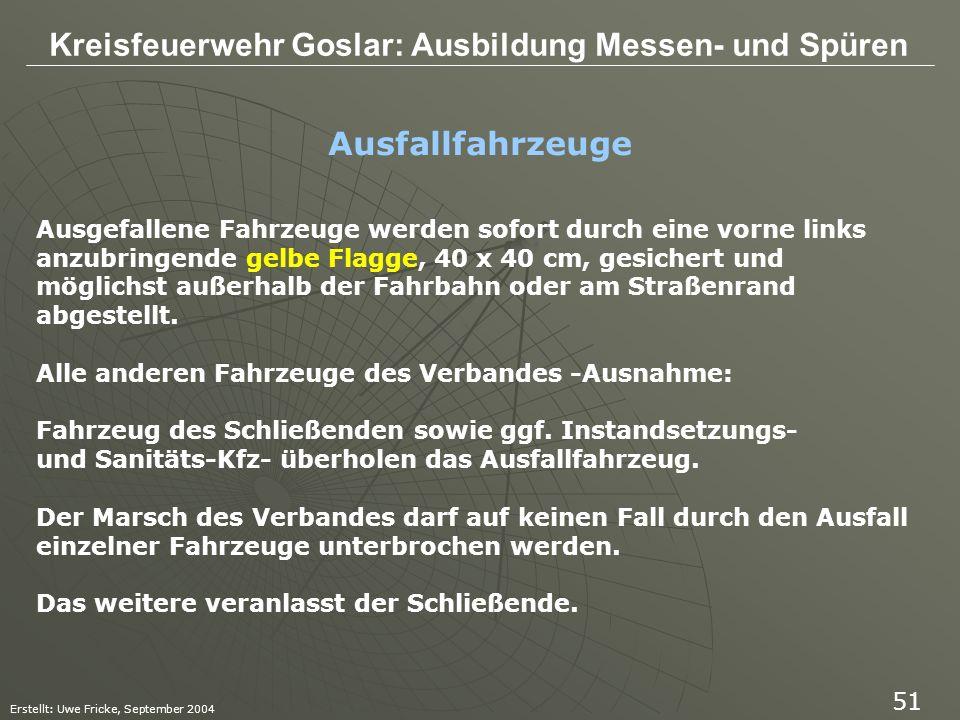 Kreisfeuerwehr Goslar: Ausbildung Messen- und Spüren Erstellt: Uwe Fricke, September 2004 51 Ausfallfahrzeuge Ausgefallene Fahrzeuge werden sofort dur