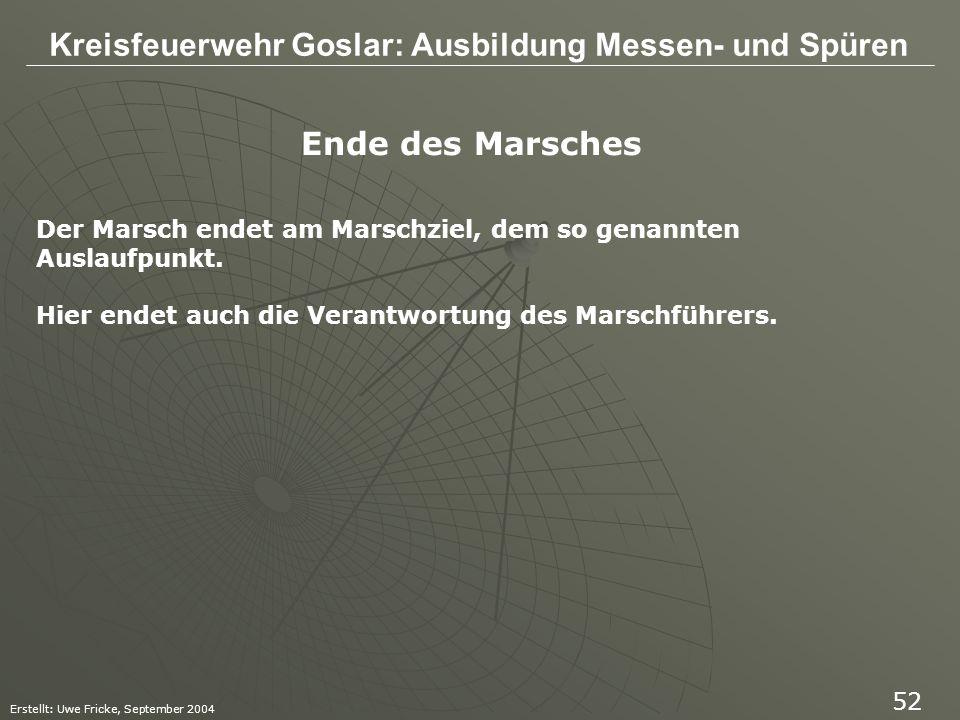 Kreisfeuerwehr Goslar: Ausbildung Messen- und Spüren Erstellt: Uwe Fricke, September 2004 52 Ende des Marsches Der Marsch endet am Marschziel, dem so