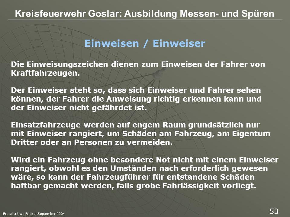 Kreisfeuerwehr Goslar: Ausbildung Messen- und Spüren Erstellt: Uwe Fricke, September 2004 53 Einweisen / Einweiser Die Einweisungszeichen dienen zum E