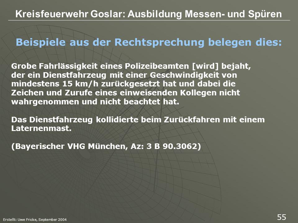 Kreisfeuerwehr Goslar: Ausbildung Messen- und Spüren Erstellt: Uwe Fricke, September 2004 55 Beispiele aus der Rechtsprechung belegen dies: Grobe Fahr