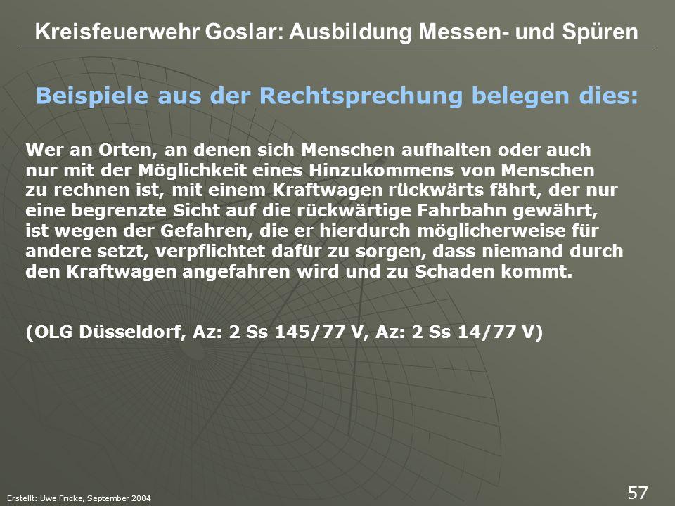 Kreisfeuerwehr Goslar: Ausbildung Messen- und Spüren Erstellt: Uwe Fricke, September 2004 57 Beispiele aus der Rechtsprechung belegen dies: Wer an Ort